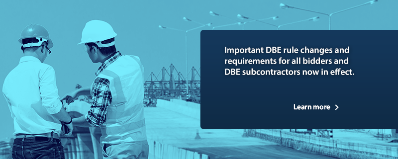 Important DBE rule changes and requirements for all bidders and DBE subcontractors effective March 2020 letting.