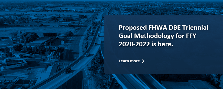 Proposed FHWA DBE Triennial Goal Methodology for FFY 2020-2022 is here.