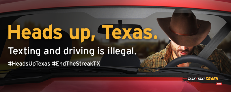 Heads Up Texas. Texting and driving is illegal. #HeadsUpTexas #EndTheStreakTX
