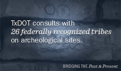 TxDOT consults with 26 federally recognized tribes on archeological sites..