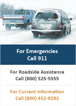 For Emergencies Call 911. For Road Side Assistance Call (800) 525-5555. For Current Road Conditions Call (800) 452-9292