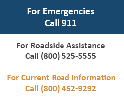 For Emergencies Call 911. For Roadside Assistance Call (800) 525-5555. For Current Road Information Call (800) 452-9292.