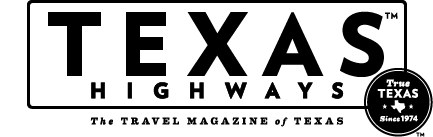 Texas Highways, True Texas since 1974